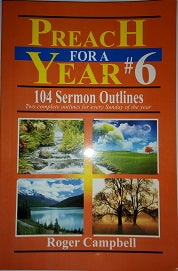 Preach for a Year, Volume 6: 104 Sermon Outlines