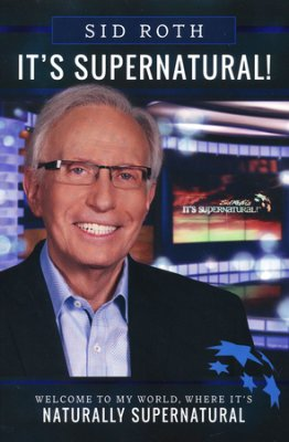 IT'S SUPERNATURAL. SID ROTH