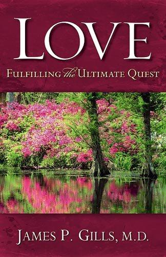 Love - Revised: Fulfilling the Ultimate Quest by James P. Gills, M.D.