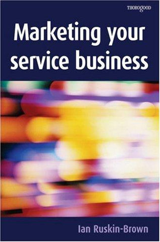 Marketing Your Service Business by Ian Ruskin-Brown