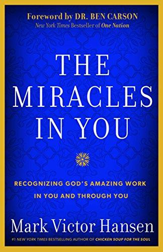 The Miracles in You: Recognizing God's Amazing Works in You and Through You by Mark Victor Hansen