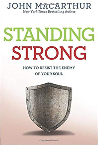 Standing Strong: How to Resist the Enemy of Your Soul by John MacArthur