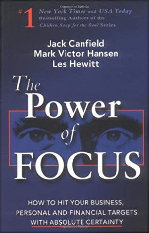 The Power of Focus: What the World's Greatest Achievers Know about The Secret to Financial Freedom & Success by Jack Canfield, Mark Victor Hansen and Les Hewitt