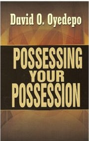 Possessing your possession by David O. Oyedepo, Paper cover