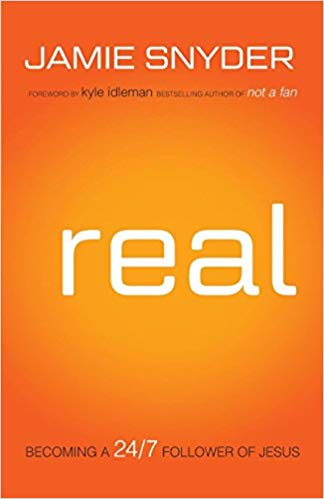 Real: Becoming a 24/7 Follower of Christ - Jamie Snyder