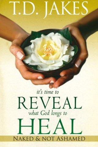 It's Time to Reveal What God Longs to Heal: Naked and Not Ashamed by T.D. Jakes