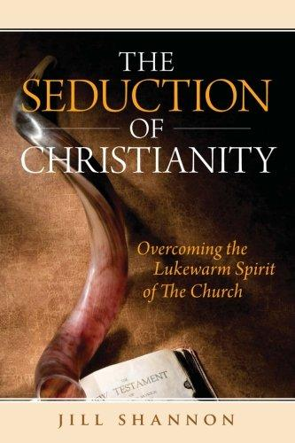 The Seduction of Christianity: Overcoming the Lukewarm Spirit of the Church