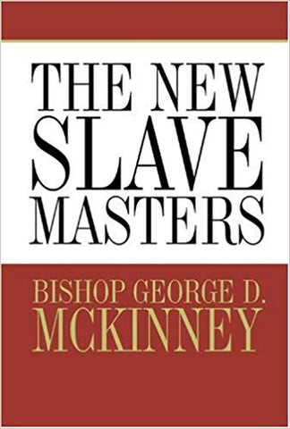 The New Slave Masters by George D. McKinney