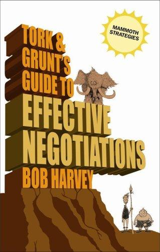 Tork & Grunt's Guide to Effective Negotiation by Bob Harvey