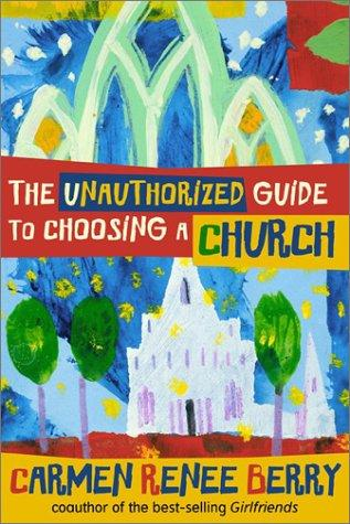 The Unauthorized Guide to Choosing a Church by Cramen Renee Berry