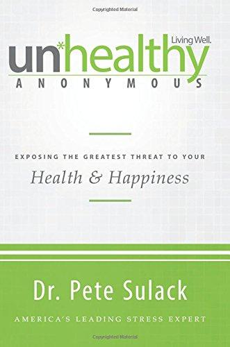Unhealthy Anonymous: Exposing the Greatest Threat to Your Health and Happiness by Dr. Pete Sulack
