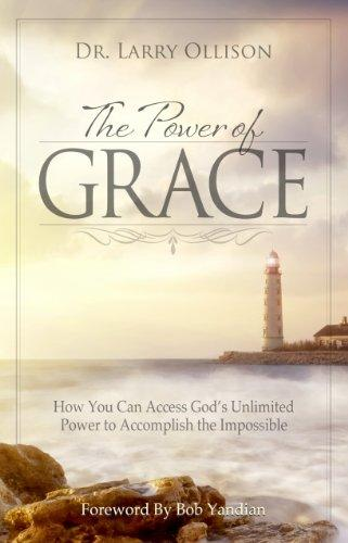 Power of Grace: How You Can Access God's Unlimited Power to Accomplish the Impossible by Dr. Larry Ollison