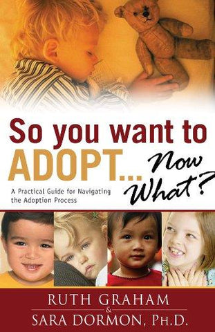 So You Want to Adopt... Now What?: Practical Guide for Navigating the Adoption Process