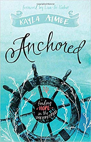 Anchored: Finding Hope in the Unexpected - Kayla Aimee