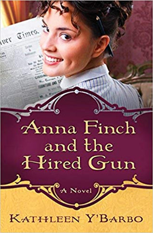 Anna Finch and the Hired Gun: A Novel by Kathleen Y'Barbo