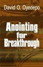 Anointing for Breakthrough by David O. Oyedepo