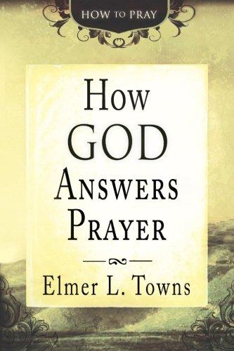 How God Answers Prayer by Elmer L. Towns
