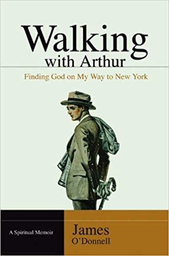 Walking With Arthur: Finding God On My Way to New York by James O'Donnell