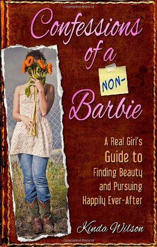 Confessions of a Non-Barbie: A Real Girl's Guide to Finding Beauty and Pursuing Happily Ever-After by Kinda Wilson