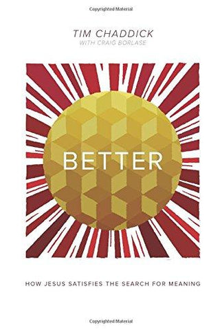 Better: How Jesus Satisfies the Search for Meaning by Tim Chaddick