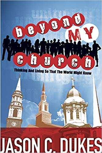 Beyond My Church: Thinking and Living So That the World Might Know by Jason C.Duke