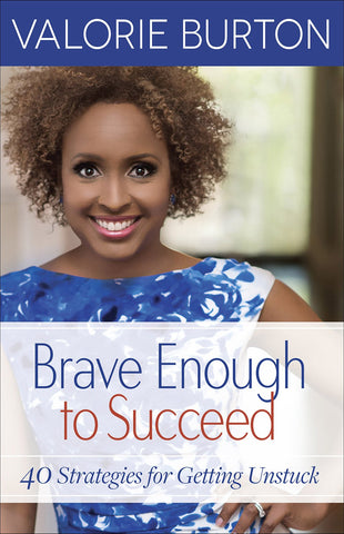 Brave Enough to Succeed: 40 Strategies for Getting Unstuck - Valorie Burton