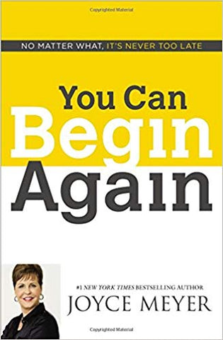 You Can Begin Again: No Matter What, It's Never Too Late by Joyce Meyer