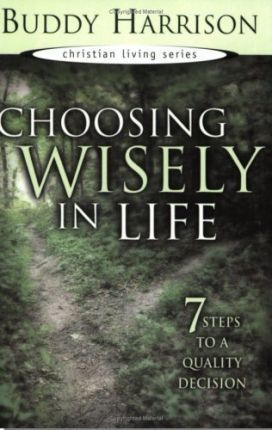 CHOOSING WISELY IN LIFE / BUDDY HARRISON