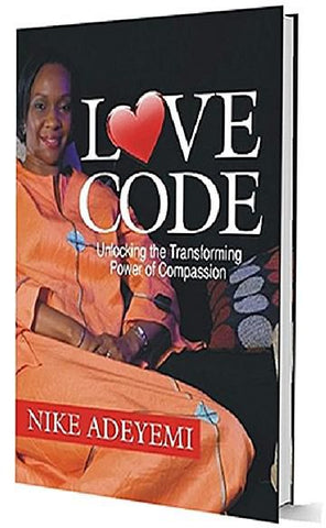 Love code: Unlocking the transforming power of compassion by Nike Adeyemi