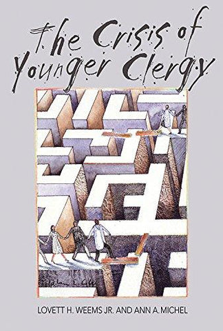 The Crisis of Younger Clergy by Lovett H. Weems Jr & Ann A. Michel