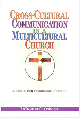 CROSS-CULTURAL COMMUNICATION IN A MULTICULTURAL CHURCH - LADONNA C. OSBORN