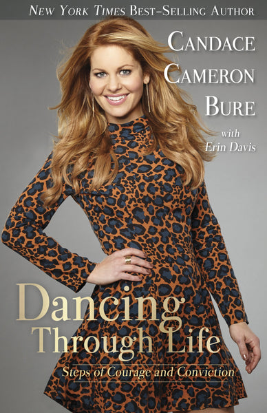 Dancing Through Life: Steps of Courage and Conviction - Candace Cameron Bure