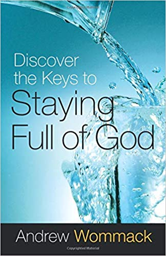 Discover the Keys to Staying Full of God by Andrew Wommack