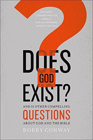Does God Exist?: And 51 Other Compelling Questions about God and the Bible by Bobby Conway
