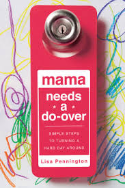 Mama Needs a Do-Over: Simple Steps to Turning a Hard Day Around Paperback