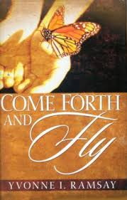 COME FORTH AND FLY/ YVONNE I. RAMSAY
