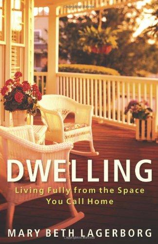 Dwelling: Living Fully from the Space You Call Home by Mary Beth Lagerborg