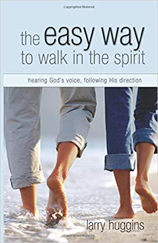Easy Way to Walk in the Spirit: Hearing God's Voice, Following His Direction by Larry Huggins