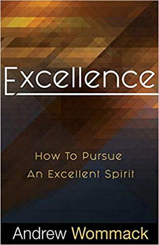 Excellence: How to Pursue an Excellent Spirit  by Andrew Wommack