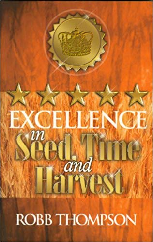Excellence in Seed, Time, and Harvest by Robb Thompson