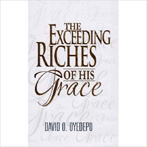 The Exceeding Riches Of His Grace by David O. Oyedepo