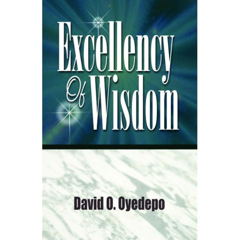 Excellency of wisdom David O. Oyedepo