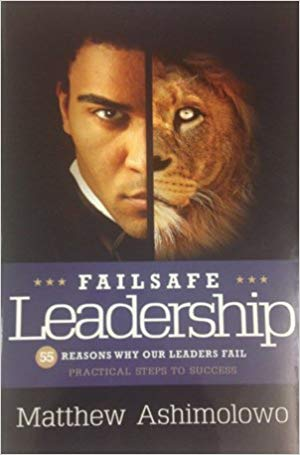 Failsafe Leadership: 55 Reasons Why Leaders Fail by Pastor Matthew Ashimolowo