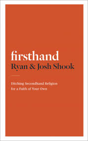 Firsthand :Ditching Secondhand Religion for a Faith of Your own - Ryan & Josh Shook
