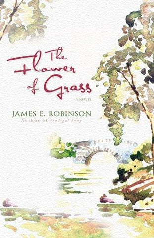 The Flower of Grass - James E. Robinson