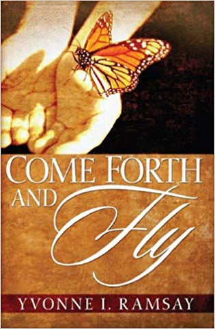Come Forth And Fly by Yvonne I. Ramsay
