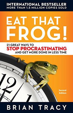 Eat That Frog!: 21 Great Ways to Stop Procrastinating and Get More Done in Less Time by Brian Tracy