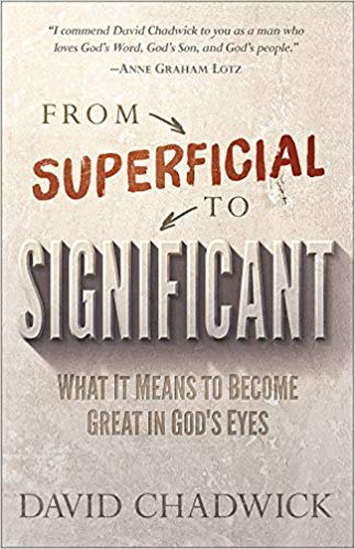 From Superficial to Significant: What It Means to Become Great in God's Eyes - David Chadwick