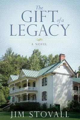 The Gift of A Legacy : A Novel by Jim Stovall