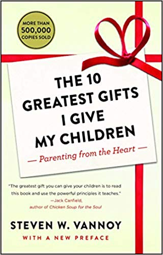 The 10 Greatest Gifts I Give My Children: Parenting from the Heart by Steven W. Vannoy